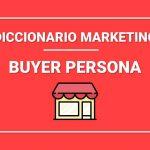 ¿Qué es un Buyer Persona?